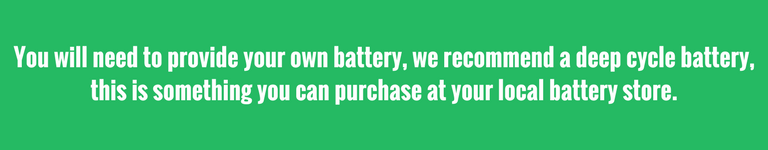 You will need to provide your own battery, we recommend a deep cycle battery.